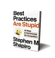Best Practices are Stupid by Stephen Shapiro